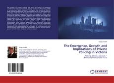 Capa do livro de The Emergence, Growth and Implications of Private Policing in Victoria