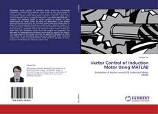 Bookcover of Vector Control of Induction Motor Using MATLAB