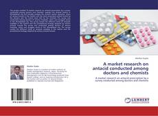 Copertina di A market research on antacid conducted among doctors and chemists