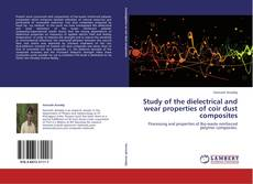 Bookcover of Study of the dielectrical and wear properties of coir dust composites