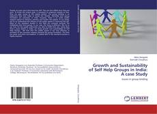 Bookcover of Growth and Sustainability of Self Help Groups in India: A case Study