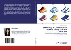 Обложка Becoming an intercultural teacher of Japanese in Australia