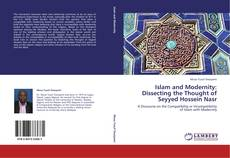 Bookcover of Islam and Modernity: Dissecting the Thought of Seyyed Hossein Nasr