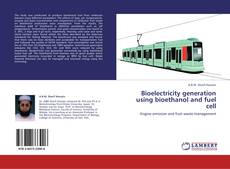 Bioelectricity generation using bioethanol and fuel cell kitap kapağı