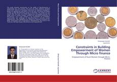 Bookcover of Constraints in Building Empowerment of Women Through Micro finance
