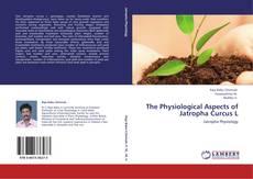 The Physiological Aspects of Jatropha Curcus L kitap kapağı