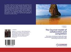 Bookcover of The Cournot model of collaboration and competition