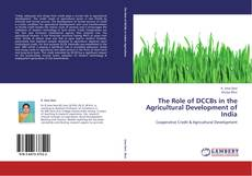 Bookcover of The Role of DCCBs in the Agricultural Development of India