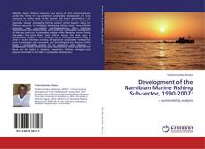 Bookcover of Development of the Namibian Marine Fishing Sub-sector, 1990-2007: