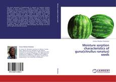 Copertina di Moisture sorption characteristics of guna(citrullus ranatus) seeds