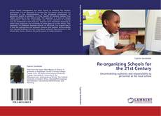 Bookcover of Re-organizing Schools for the 21st Century