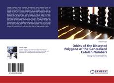Bookcover of Orbits of the Dissected Polygons of the Generalized Catalan Numbers