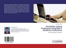 Portada del libro de Perception among Employees using MIS in Academic Institutions