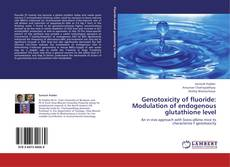 Bookcover of Genotoxicity of fluoride: Modulation of endogenous glutathione level