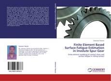 Couverture de Finite Element Based Surface Fatigue Estimation in Involute Spur Gear