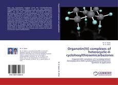 Bookcover of Organotin(IV) complexes of heterocyclic-4-cyclohexylthiosemicarbazones