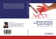 """Bookcover of """"Betrayed, Abandoned, Raped"""" A Literary Feminist Reading of Judges 19"""