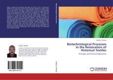 Bookcover of Biotechnological Processes in the Restoration of Historical Textiles