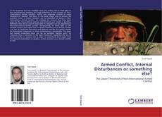 Couverture de Armed Conflict, Internal Disturbances or something else?