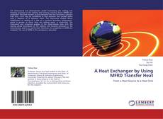 Buchcover von A Heat Exchanger by Using MFRD Transfer Heat
