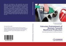 Bookcover of Extrusion Pretreatment of Biomass Towards Bioethanol Production