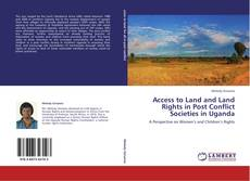 Access to Land and Land Rights in Post Conflict Societies in Uganda的封面