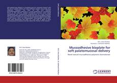 Bookcover of Mucoadhesive bioplate for soft palatomucosal delivery