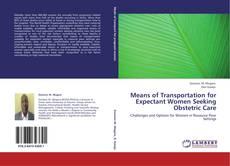 Means of Transportation for Expectant Women Seeking Obstetric Care kitap kapağı