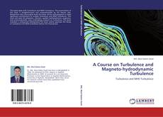 Bookcover of A Course on Turbulence and Magneto-hydrodynamic Turbulence