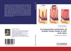 Bookcover of A comparative evaluation of Scatter Factor levels in GCF and saliva