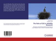 Bookcover of The Role of GIS in Wildlife Research