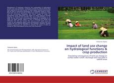 Bookcover of Impact of land use change on hydrological functions & crop production