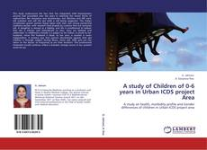 Обложка A study of Children of 0-6 years in Urban ICDS project Area