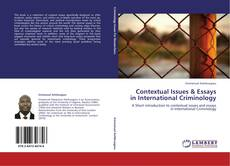 Bookcover of Contextual Issues & Essays in International Criminology