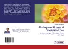 Portada del libro de Distribution and impacts of Lantana camara on different land uses
