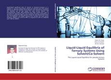 Bookcover of Liquid-Liquid Equilibria of Ternary Systems Using Solvent/Co-Solvent