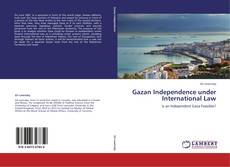Bookcover of Gazan Independence under International Law