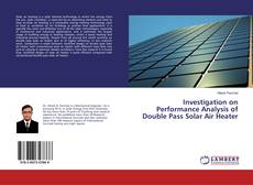 Bookcover of Investigation on Performance Analysis of Double Pass Solar Air Heater