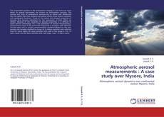 Bookcover of Atmospheric aerosol measurements : A case study over Mysore, India
