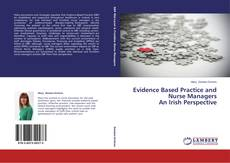 Bookcover of Evidence Based Practice and Nurse Managers  An Irish Perspective