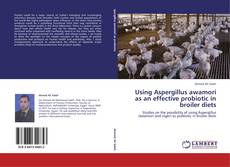 Bookcover of Using Aspergillus awamori as an effective probiotic in broiler diets