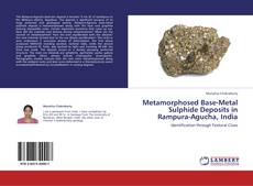 Bookcover of Metamorphosed Base-Metal Sulphide Deposits in Rampura-Agucha, India