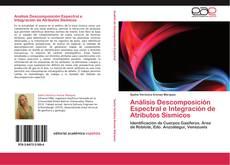 Análisis Descomposición Espectral e Integración de Atributos Sísmicos的封面