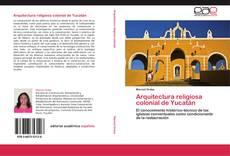 Обложка Arquitectura religiosa colonial de Yucatán