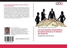 Bookcover of La corrupción urbanística, la crisis actual y el atraso de España