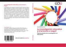La investigación educativa y el proceso a seguir的封面