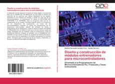 Bookcover of Diseño y construcción de módulos entrenadores para microcontroladores