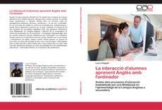 Bookcover of La interacció d'alumnes aprenent Anglès amb l'ordinador