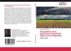 Bookcover of Geografías de la agricultura industrial sojera en la Argentina
