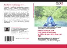 Bookcover of Eutrofización por nitrógeno en aguas subterráneas empleando SIG